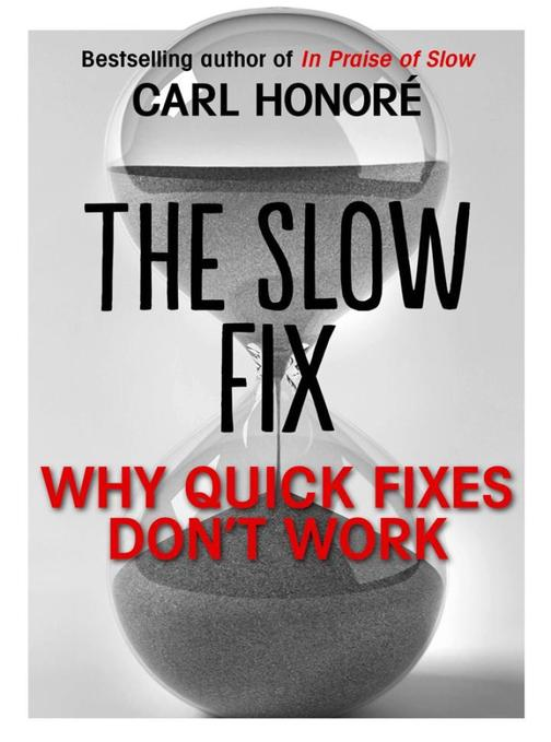 The Slow Fix: Why Quick Fixes Don't Work (extract)