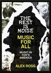 The Rest Is Noise Series: Music for All: Music in FDR's America
