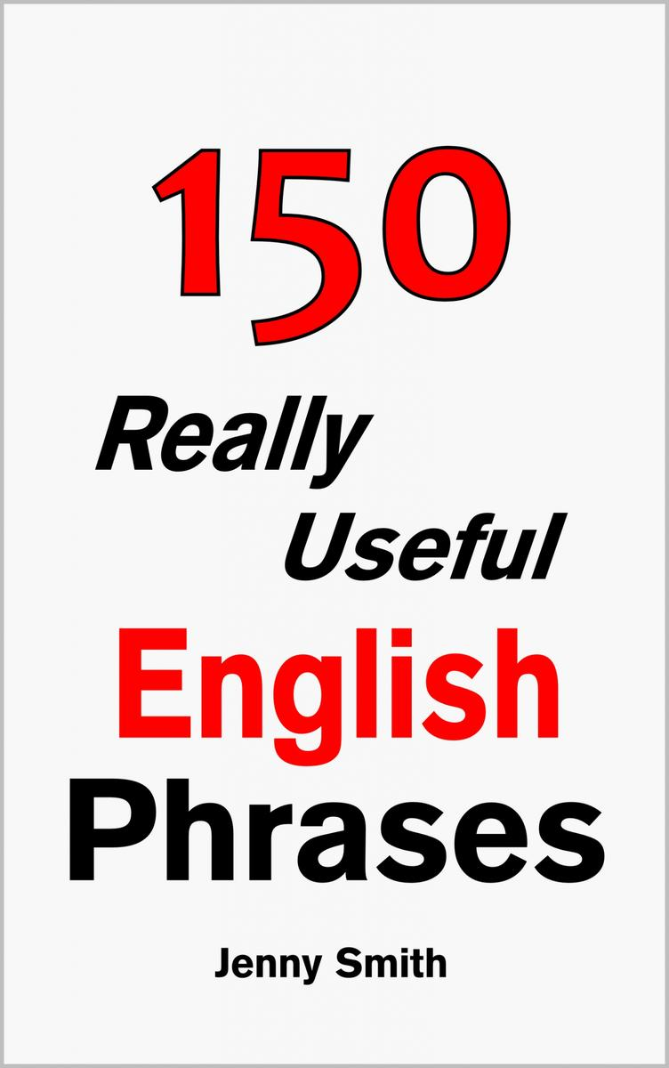 150 Really Useful English Phrases:For Intermediate Students Wishing to Advance.