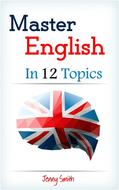 Master English in 12 Topics: Over 200 intermediate words and phrases explained