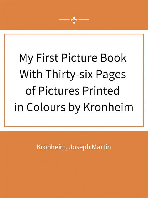 My First Picture Book With Thirty-six Pages of Pictures Printed in Colours by Kr
