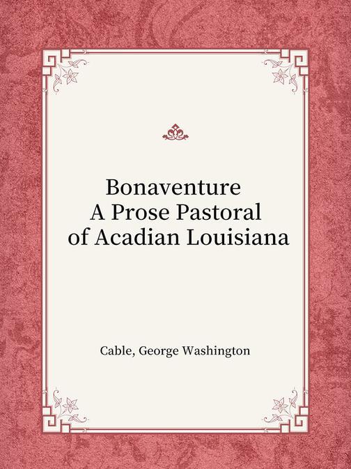 Bonaventure A Prose Pastoral of Acadian Louisiana