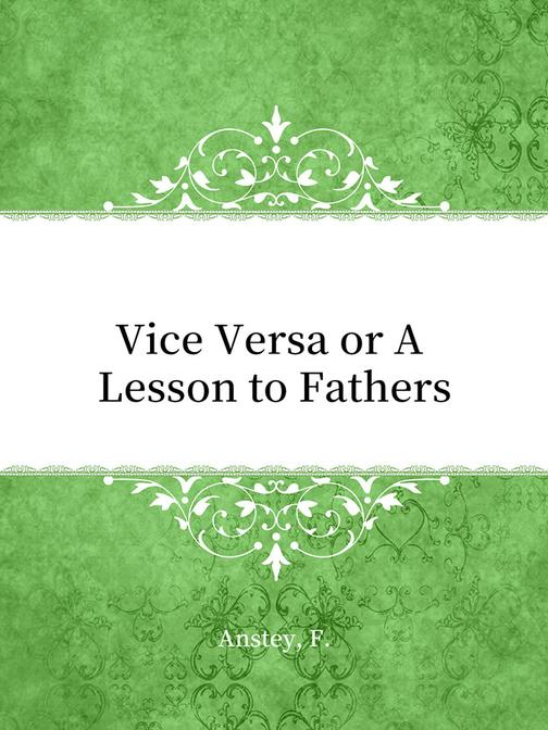 Vice Versa or A Lesson to Fathers