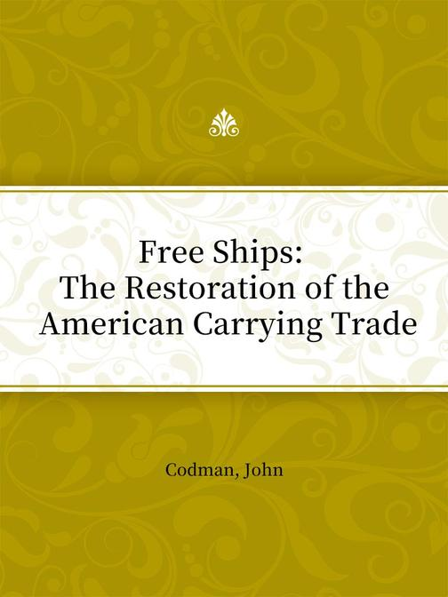 Free Ships The Restoration of the American Carrying Trade