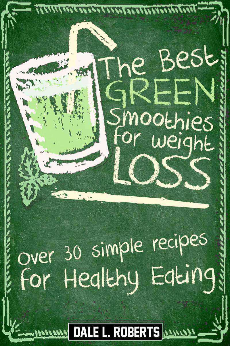 The Best Green Smoothies for Weight Loss:Over 30 Simple Recipes for Healthy Eati