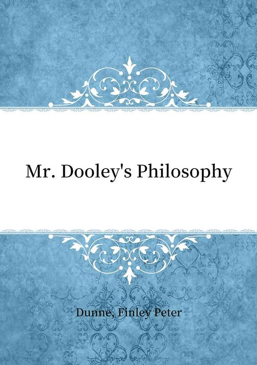 Mr. Dooley's Philosophy