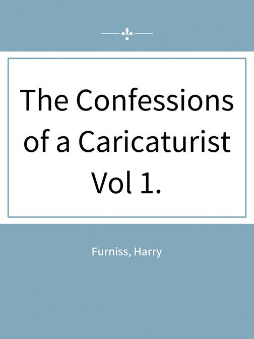 The Confessions of a Caricaturist?Vol 1.