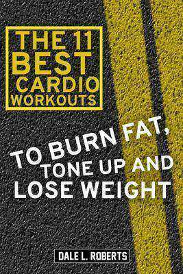 The 11 Best Cardio Workouts:To Burn Fat, Tone Up, and Lose Weight