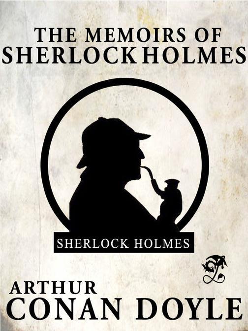 The Memoirs of Sherlock Holmes: Sherlock Holmes #4