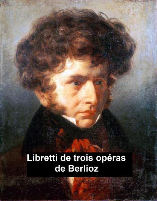 Libretti de Trois Opéras de Berlioz