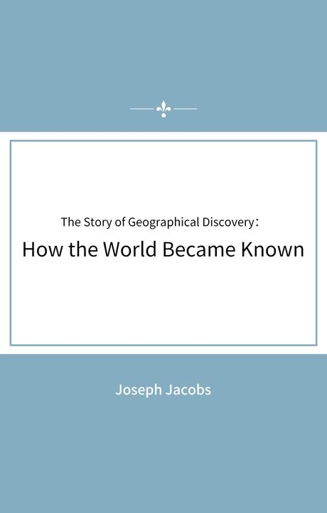 The Story of Geographical Discovery:How the World Became Known