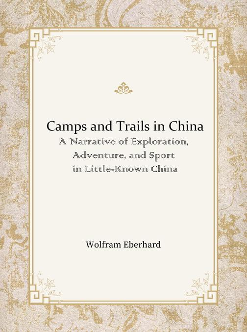 Camps and Trails in China:A Narrative of Exploration, Adventure, and Sport in Li