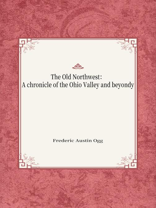 The Old Northwest:A chronicle of the Ohio Valley and beyond