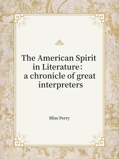 The American Spirit in Literature:a chronicle of great interpreters