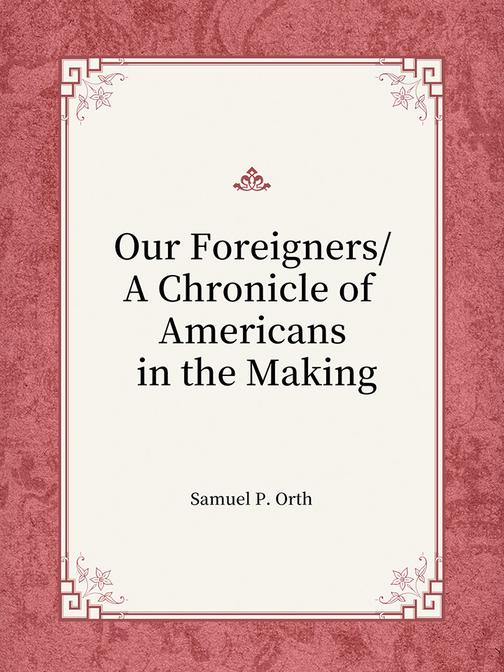 Our ForeignersA Chronicle of Americans in the Making