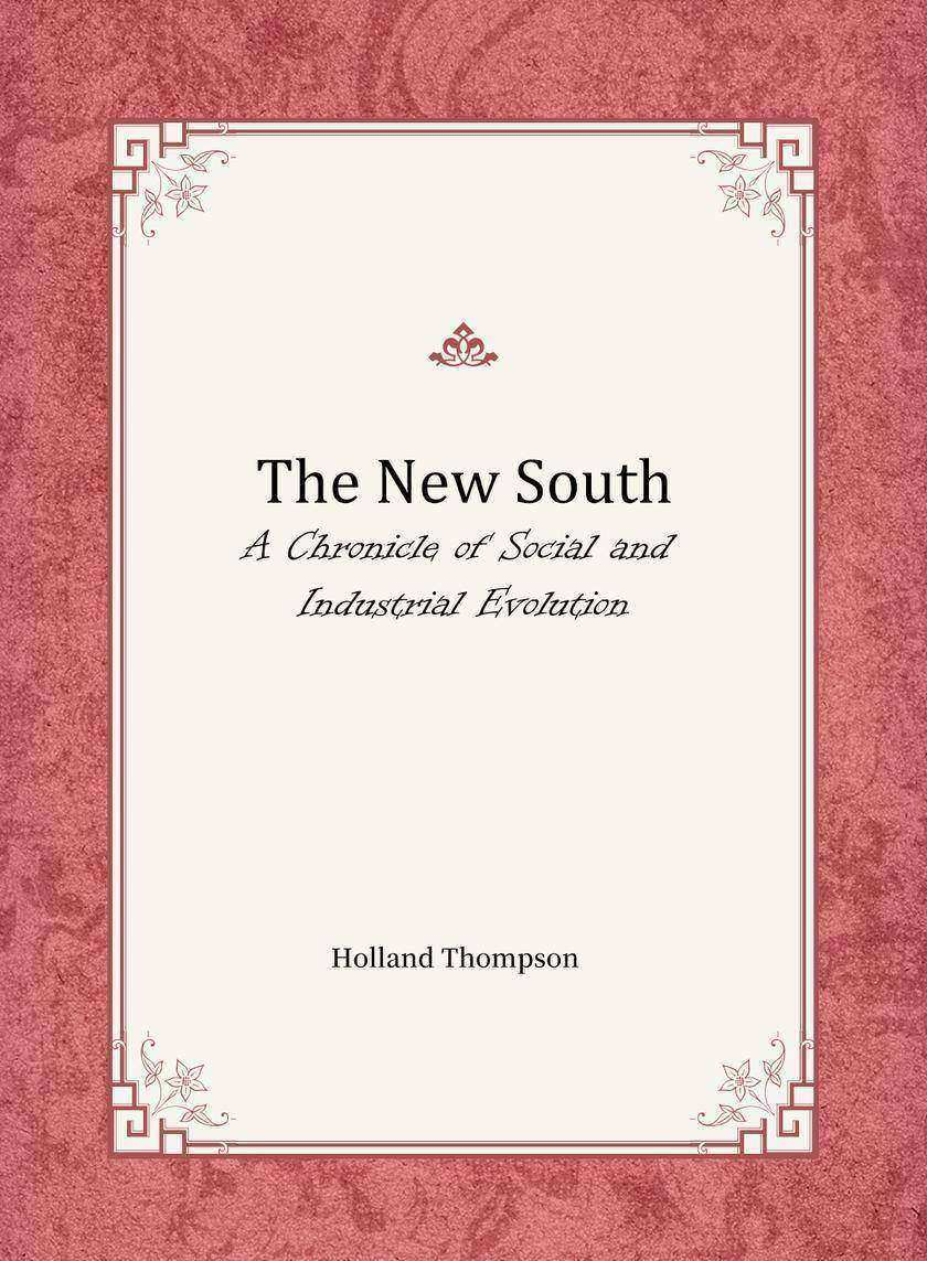 The New South:A Chronicle of Social and Industrial Evolution