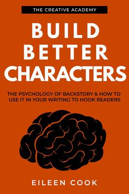 Build Better Characters: The psychology of backstory & how to use it in your wri