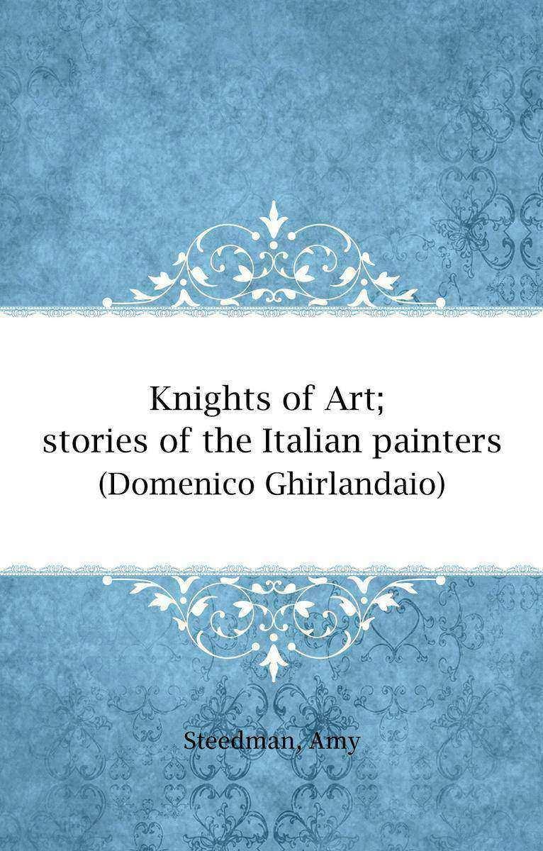 Knights of Art; stories of the Italian painters(Domenico Ghirlandaio)