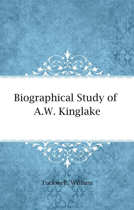 Biographical Study of A.W. Kinglake