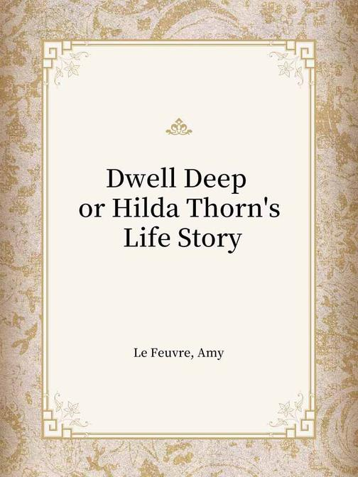 Dwell Deep or Hilda Thorn's Life Story