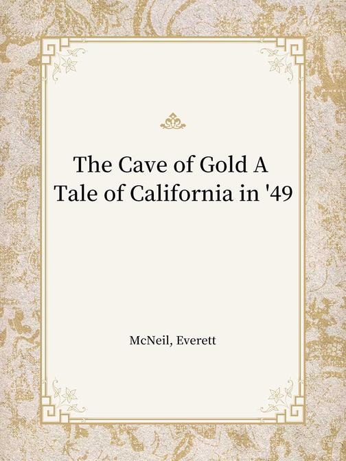 The Cave of Gold A Tale of California in '49