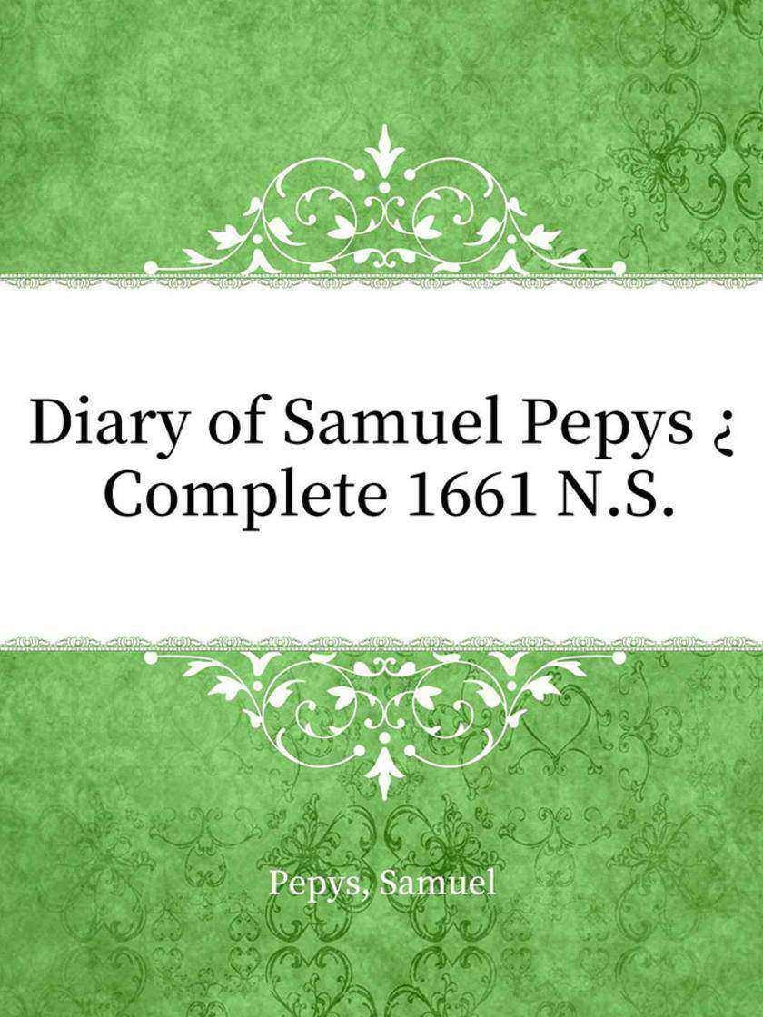 Diary of Samuel Pepys ? Complete 1661 N.S.