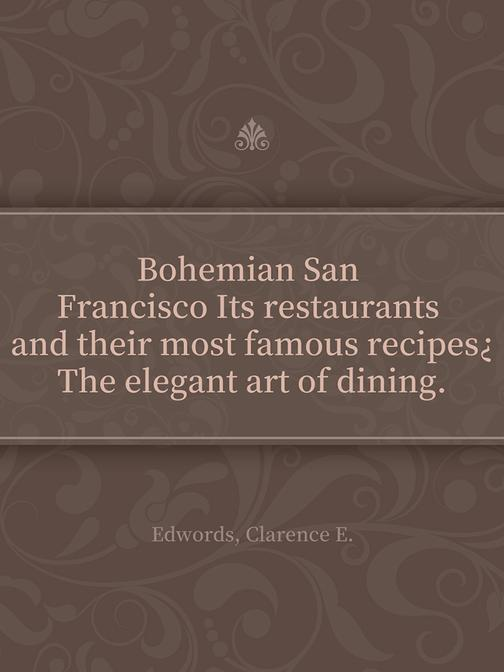 Bohemian San Francisco Its restaurants and their most famous recipes?The elegant