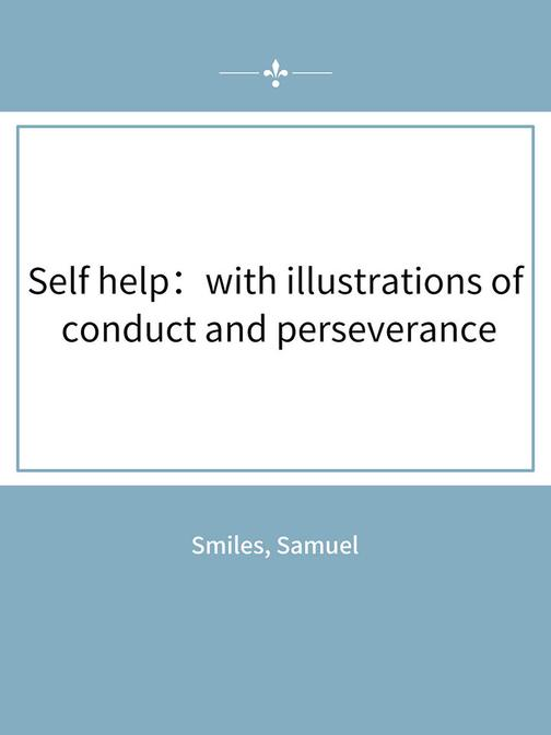 Self help:with illustrations of conduct and perseverance