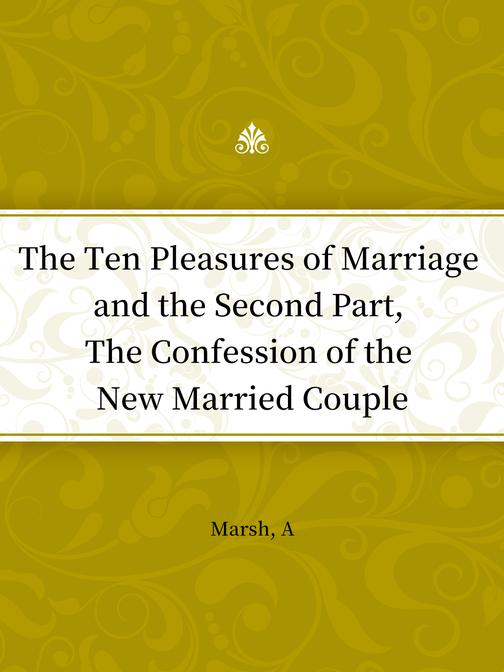 The Ten Pleasures of Marriage and the Second Part, The Confession of the New Mar
