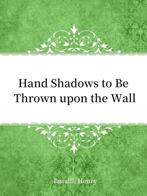 Hand Shadows to Be Thrown upon the Wall