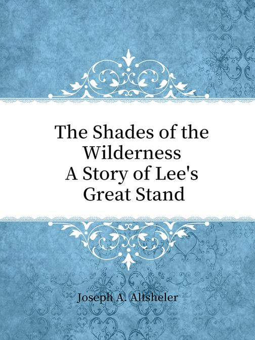 The Shades of the Wilderness A Story of Lee's Great Stand