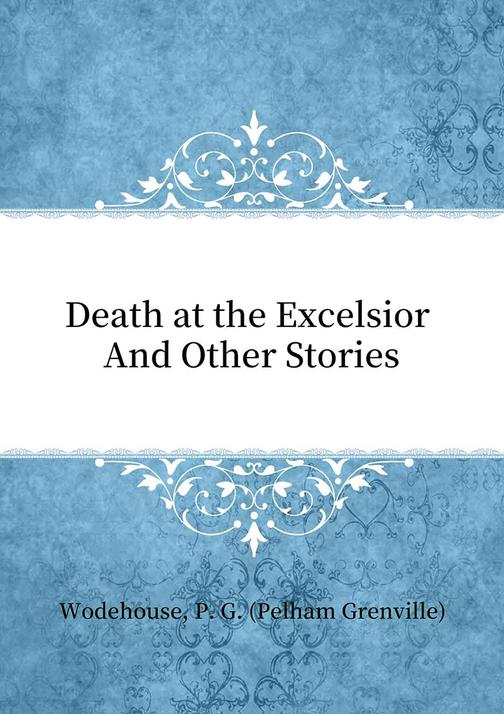 Death at the Excelsior And Other Stories