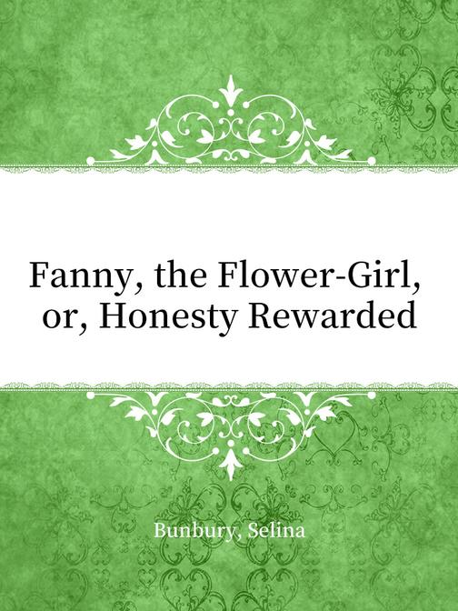 Fanny, the Flower-Girl, or, Honesty Rewarded