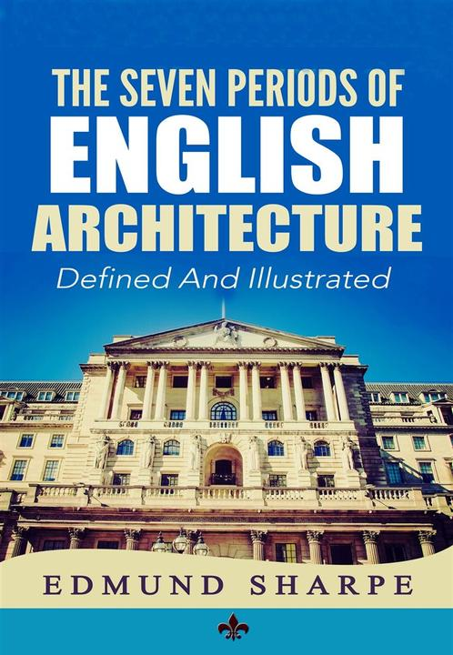 The Seven Periods of English Architecture: Defined & Illustrated