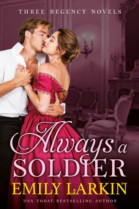 Always A Soldier: Three Regency Romance Novels