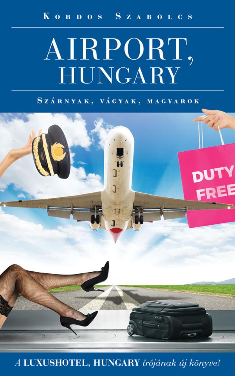 Airport, Hungary: Szárnyak, vágyak, magyarok