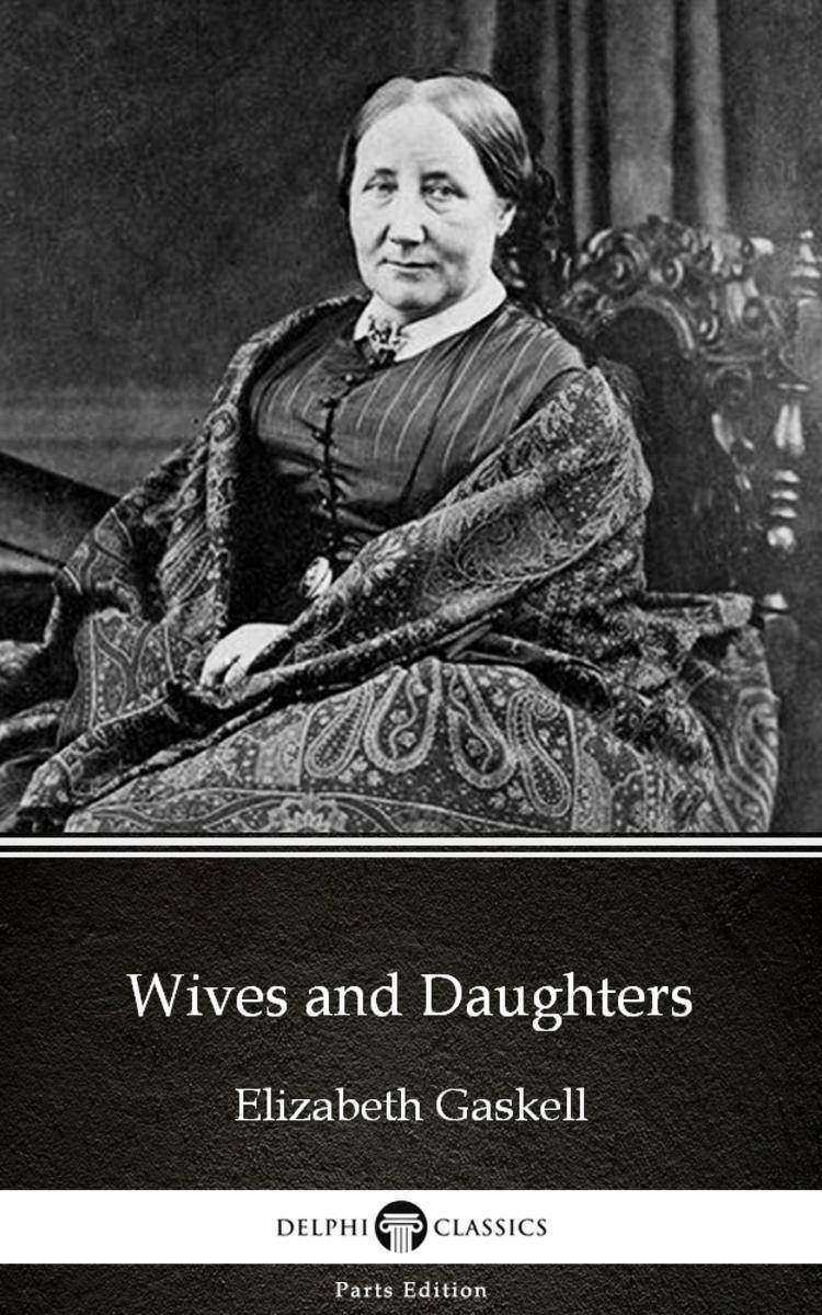 Wives and Daughters by Elizabeth Gaskell - Delphi Classics (Illustrated)