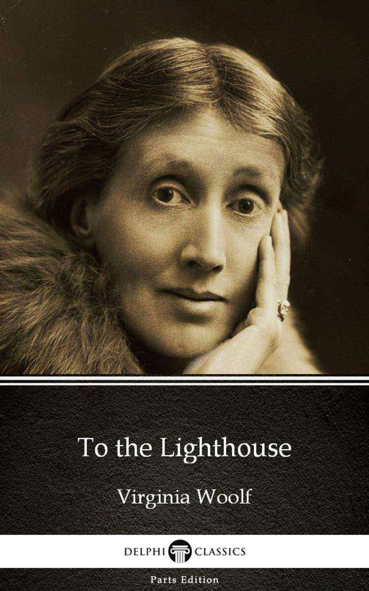 To the Lighthouse by Virginia Woolf - Delphi Classics (Illustrated)