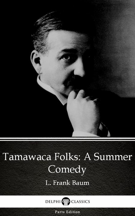 Tamawaca Folks A Summer Comedy by L. Frank Baum - Delphi Classics (Illustrated)