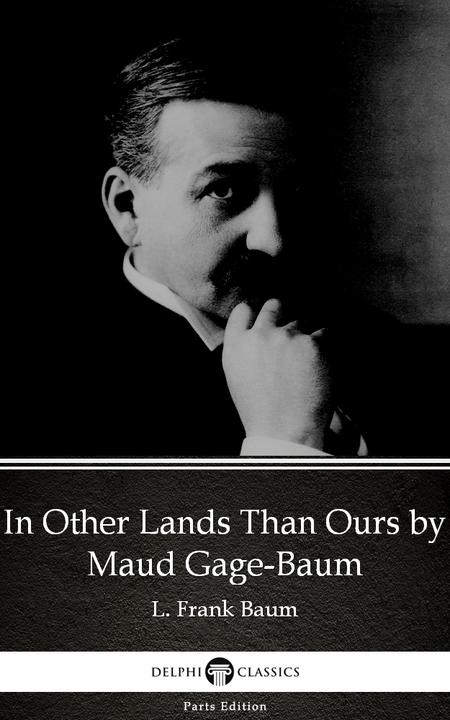 In Other Lands Than Ours by Maud Gage-Baum - Delphi Classics (Illustrated)