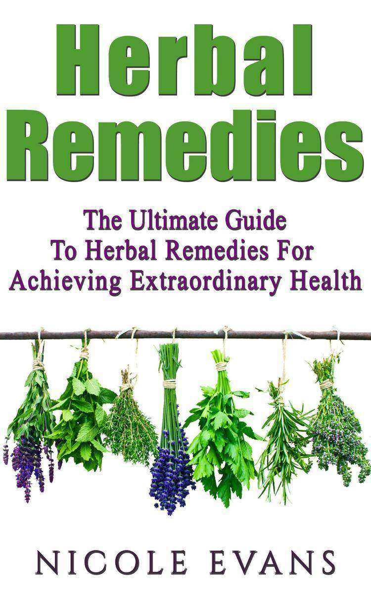 Herbal Remedies: Herbal Remedies Guide For Achieving Ultimate Health