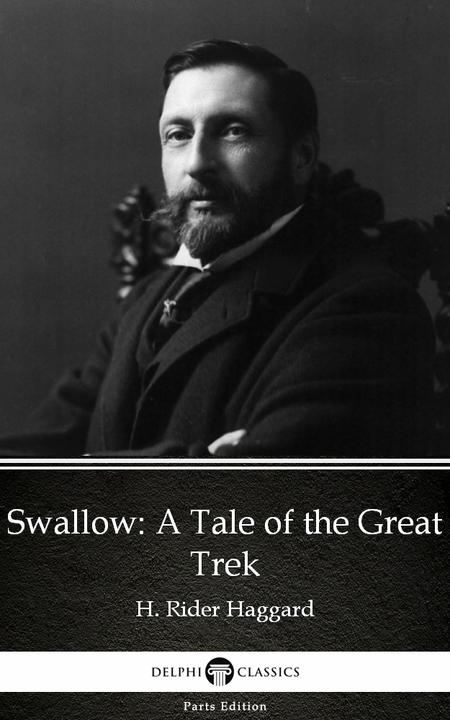 Swallow A Tale of the Great Trek by H. Rider Haggard - Delphi Classics (Illustra