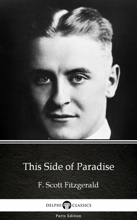 This Side of Paradise by F. Scott Fitzgerald - Delphi Classics (Illustrated)