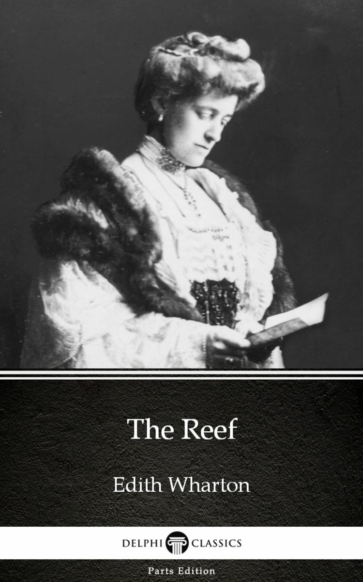 The Reef by Edith Wharton - Delphi Classics (Illustrated)