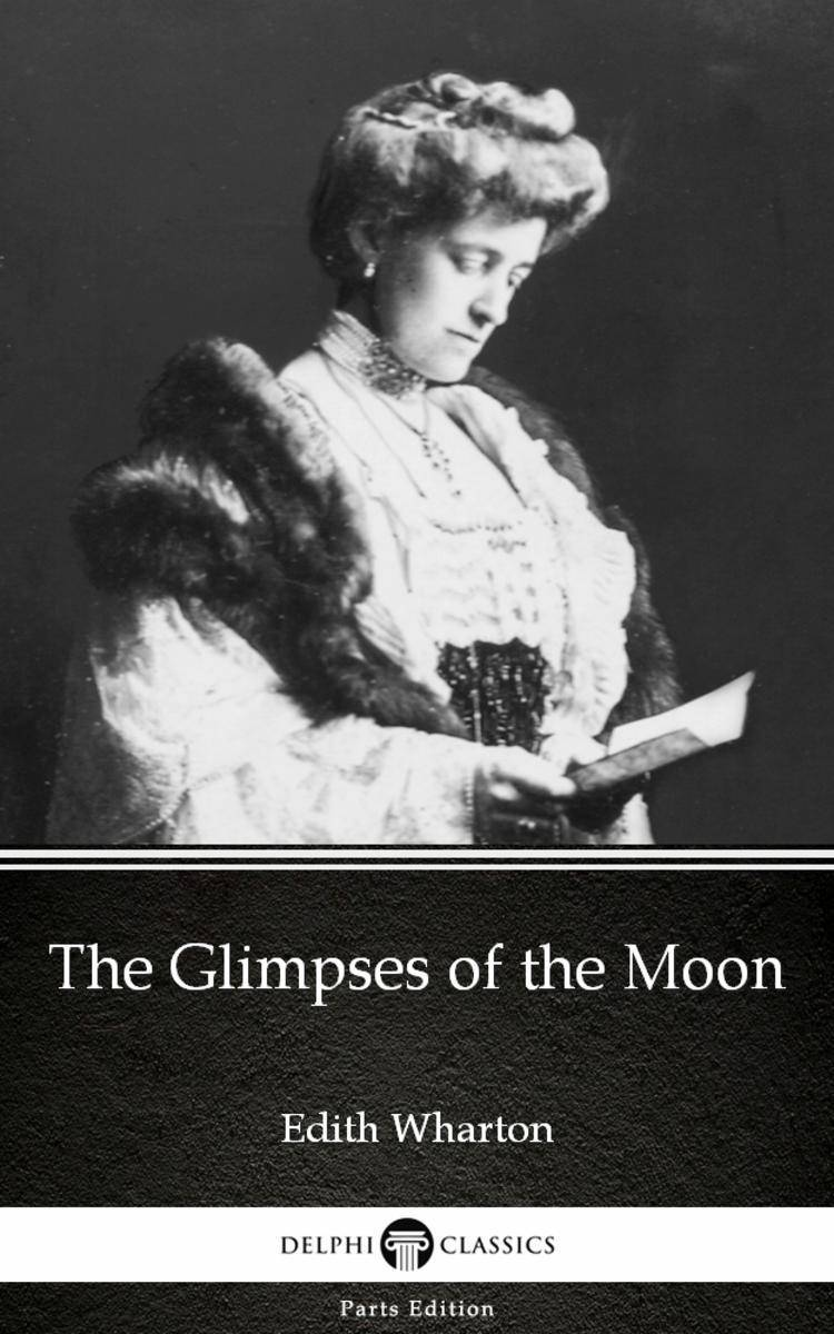 The Glimpses of the Moon by Edith Wharton - Delphi Classics (Illustrated)