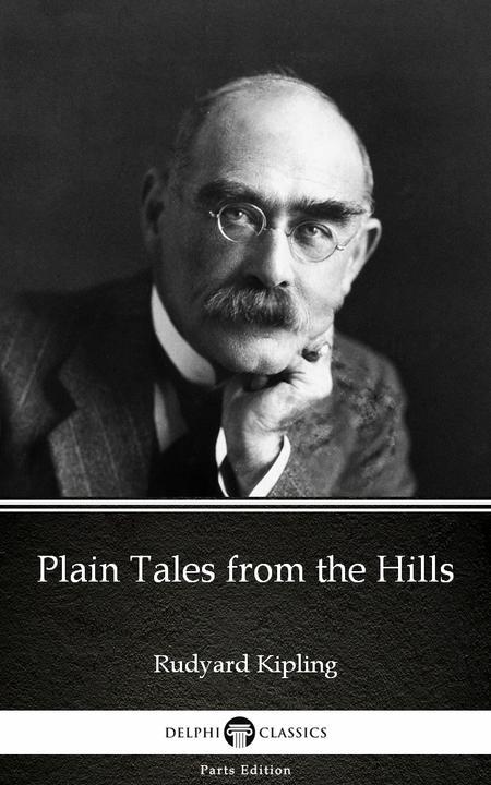 Plain Tales from the Hills by Rudyard Kipling - Delphi Classics (Illustrated)