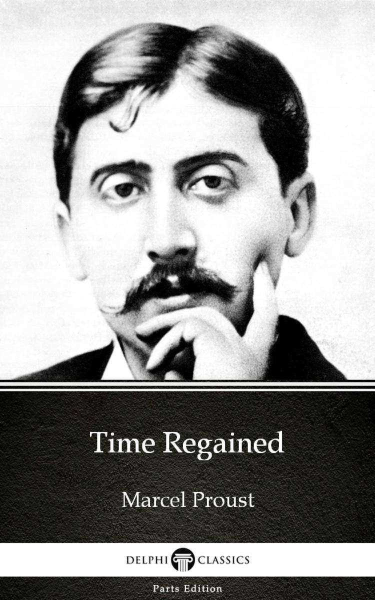 Time Regained by Marcel Proust - Delphi Classics (Illustrated)