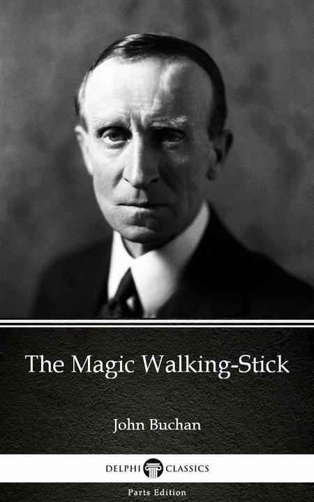 The Magic Walking-Stick by John Buchan - Delphi Classics (Illustrated)