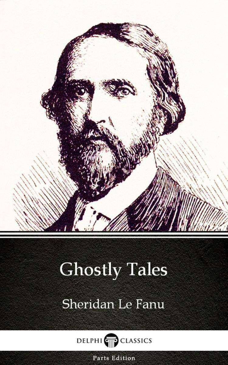 Ghostly Tales by Sheridan Le Fanu - Delphi Classics (Illustrated)
