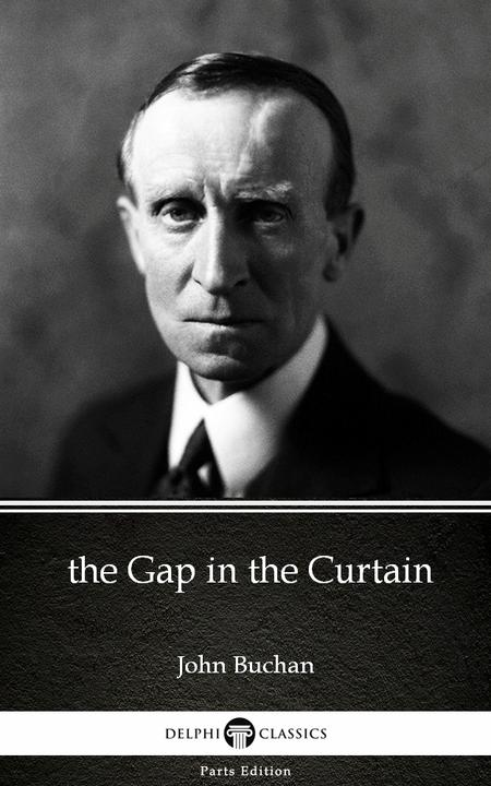the Gap in the Curtain by John Buchan - Delphi Classics (Illustrated)